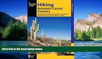 Must Have  Hiking Arizona s Cactus Country: Includes Saguaro National Park, Organ Pipe Cactus