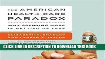 [FREE] EBOOK The American Health Care Paradox: Why Spending More is Getting Us Less BEST COLLECTION