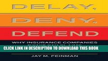 [PDF] Delay, Deny, Defend: Why Insurance Companies Don t Pay Claims and What You Can Do About It