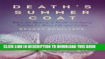 Read Now Death s Summer Coat: What the History of Death and Dying Teaches Us About Life and Living