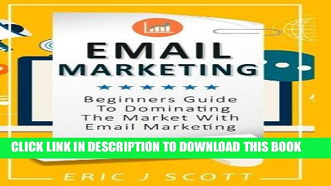 [READ] EBOOK Email Marketing: Beginners Guide to dominating the market with Email Marketing