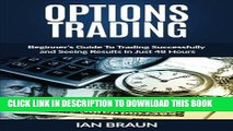 [READ] EBOOK Options Trading: Beginner s Guide to Trading Successfully and Seeing Results in Just