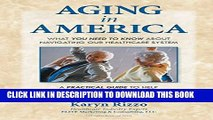 [READ] EBOOK AGING in AMERICA: What you NEED TO KNOW about Navigating our Healthcare System ONLINE