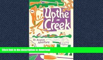 READ  Up the Creek: An Amazon Adventure (Bradt Travel Guides (Travel Literature)) FULL ONLINE