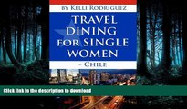 READ BOOK  Traveling In Chile For Women (Traveling In Chile For Women-South America Book 1)  GET