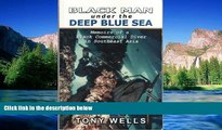 Must Have  Black Man Under The Deep Blue Sea : Memoirs of a Black Commercial Diver in Southeast