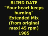 "BLIND DATE  ""Your heart keeps burning"" Extended Mix 1985"