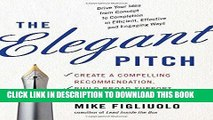 [PDF] The Elegant Pitch: Create a Compelling Recommendation, Build Broad Support, and Get it