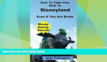 Big Sales  How To Take Your Kids To Disneyland Even If You Are Broke: Money Saving Secrets  READ