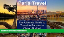 Best Deals Ebook  Paris Travel: The Ultimate Guide to Travel to Paris on a Cheap Budget: Paris