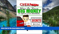 Ebook Best Deals  Cheap Car Rental Tips - How to Save Big Money on Your Car Rentals: I m