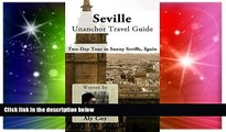 Ebook Best Deals  Seville Unanchor Travel Guide - Two Day Tour in Sunny Seville, Spain  Most Wanted