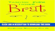 [PDF] Taming Your Inner Brat: A Guide For Transforming Self-defeating Behavior Popular Collection