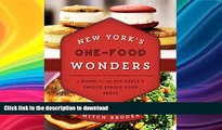 READ BOOK  New York s One-Food Wonders: A Guide to the Big Apple s Unique Single-Food Spots FULL