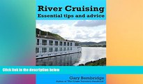 Must Have  River Cruising. Essential Tips and Advice: River Cruise Tips, Tricks and Advice  Full
