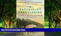 Big Deals  A Naturalist Goes Fishing: Casting in Fragile Waters from the Gulf of Mexico to New