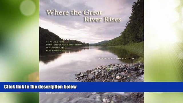 Buy NOW  Where the Great River Rises: An Atlas of the Upper Connecticut River Watershed in Vermont