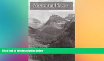 Must Have  Montana Places: Exploring Big Sky Country  Buy Now