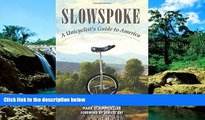 Ebook Best Deals  Slowspoke: A Unicyclist s Guide to America  Buy Now