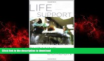 Best book  Life Support: Three Nurses on the Front Lines (The Culture and Politics of Health Care