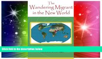 Ebook Best Deals  The Wandering Migrant in the new World (The Wandering Miigrant) (Volume 3)  Full