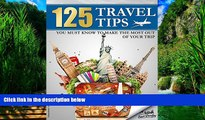 Best Buy Deals  TRAVEL: 125 Travel Tips You Must Know to Make the Most Out Of Your Trip (Travel,