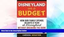 Must Have  Disneyland on a Budget: How Our Family Spends 30 Days a Year at Disneyland Without