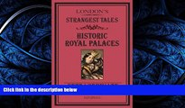 READ book  London s Strangest Tales: Historical Royal Palaces: Extraordinary but True Stories