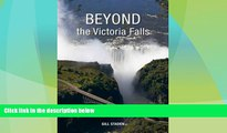 Big Deals  Beyond the Victoria Falls: Forays into Zambia, Zimbabwe, Botswana and Namibia  Best