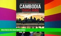 READ FULL  Cambodia: Cambodia Travel Guide (Cambodia Travel Guide, Asia Travel Guide, Cambodia