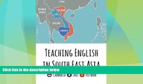 Big Deals  Teaching English in Southeast Asia: Cambodia, Laos and Vietnam  Full Read Most Wanted