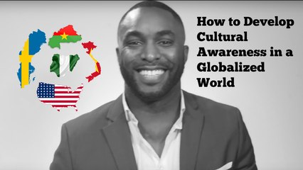 How to Develop Cultural Awareness In a Globalized World