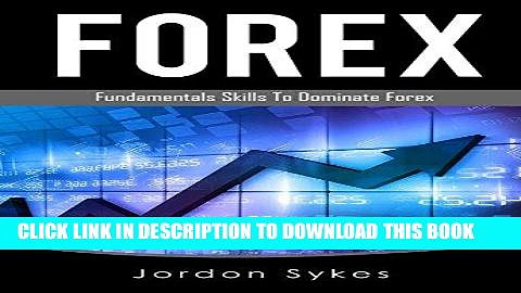 [PDF] Forex Trading: Basic Fundamentals To Dominate Forex Trading (Forex Trading, Stock Market,Day