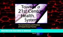 Read book  Toward a 21st Century Health System: The Contributions and Promise of Prepaid Group