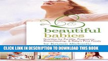 Ebook Beautiful Babies: Nutrition for Fertility, Pregnancy, Breast-feeding, and Baby s First Foods