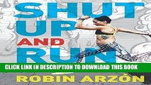 Best Seller Shut Up and Run: How to Get Up, Lace Up, and Sweat with Swagger Free Read