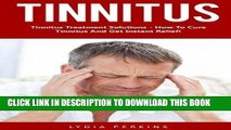 Ebook Tinnitus: Tinnitus Treatment Solutions - How To Cure Tinnitus And Get Instant Relief!
