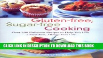 Ebook Gluten-free, Sugar-free Cooking: Over 200 Delicious Recipes to Help You Live a Healthier,