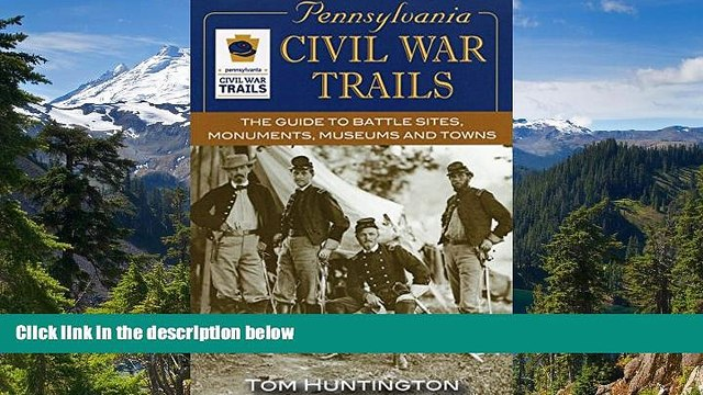 Must Have  Pennsylvania Civil War Trails: The Guide to Battle Sites, Monuments, Museums and Towns