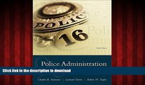 Best book  Police Administration: Structures, Processes, and Behavior (9th Edition) online for ipad