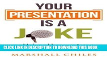 [READ] EBOOK Your Presentation is a Joke: Using Humor to Maximize Your Impact (Black   White Pics)