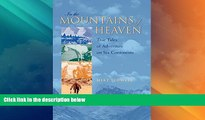 Buy NOW  In the Mountains of Heaven: True Tales of Adventure on Six Continents  Premium Ebooks