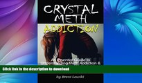 READ BOOK  Crystal Meth Addiction: An Essential Guide to Understanding Meth Addiction and Helping