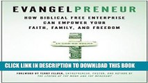 [FREE] EBOOK Evangelpreneur: How Biblical Free Enterprise Can Empower Your Faith, Family, and
