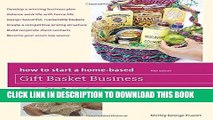[READ] EBOOK How to Start a Home-Based Gift Basket Business (Home-Based Business Series) ONLINE