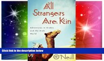 Must Have  All Strangers Are Kin: Adventures in Arabic and the Arab World  Full Ebook