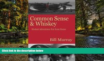 Must Have  Common Sense and Whiskey: Travel Adventures Far from Home  Full Ebook