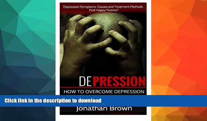 FAVORITE BOOK  Depression: How to Overcome Depression And Feel Happy Forever!: Depression