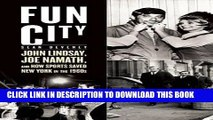 [PDF] Fun City: John Lindsay, Joe Namath, and How Sports Saved New York in the 1960s Popular Online