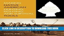Best Seller Making Native American Hunting, Fighting, and Survival Tools: The Complete Guide To